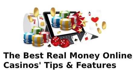 The Best Real Money Online Casinos: Tips and Features