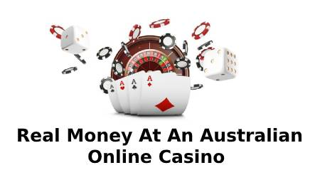 Real Money At An Australian Online Casino